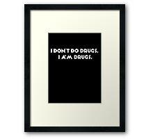 I don't do drugs, I am drugs. Framed Print