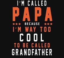 I'm Papa Because I'm Way Too Cool To Be Called Grandfather - T-shirts & Hoodies T-Shirt