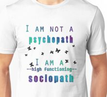 I am NOT a psychopath. I am a HIGH FUNCTIONING SOCIOPATH. Unisex T-Shirt