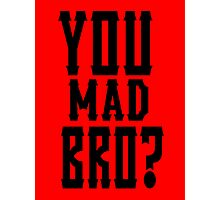 You Mad Bro? Photographic Print