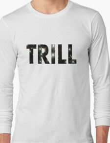 Trill T-Shirts & Hoodies Long Sleeve T-Shirt