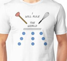 I will rule the world with a plunger and a whisk Unisex T-Shirt