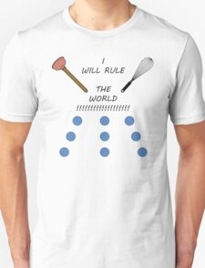 I will rule the world with a plunger and a whisk T-Shirt