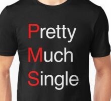 PMS Pretty Much Single Unisex T-Shirt