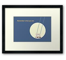 Remember what you are 02 Framed Print
