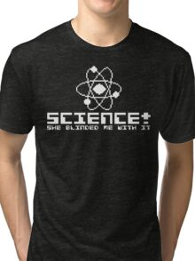 She blinded me, with SCIENCE! Tri-blend T-Shirt