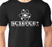 She blinded me, with SCIENCE! Unisex T-Shirt
