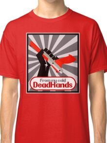 From my cold, dead hands! Classic T-Shirt