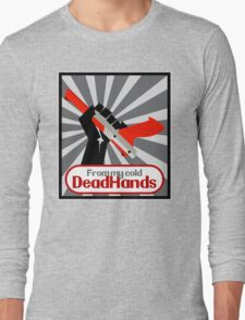 From my cold, dead hands! Long Sleeve T-Shirt