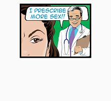 I Prescribe More Sex Doctor Unisex T-Shirt
