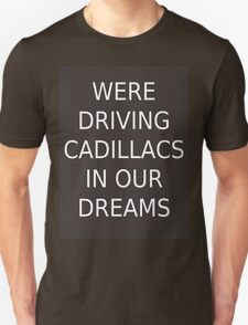 Driving Cadillacs In Our Dreams Unisex T-Shirt