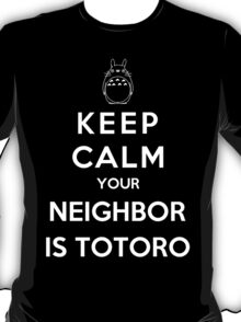 Keep Calm Your Neighbor Is Totoro T-Shirt