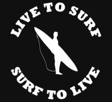 LIVE TO SURF SURF TO LIVE WHITE by BelfastBoy