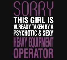 Sorry This Girl is Alrady Taken by a Psychotic & Sexy Heavy Equipment Operator  - T-shirts & Hoodies by awesometees21