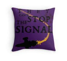 They Can't Stop the Signal Throw Pillow