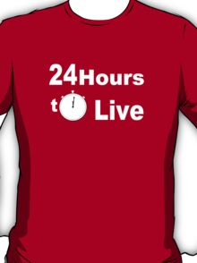 24 hours to live T-Shirt