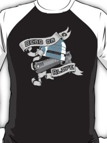 Dead or alive T-Shirt