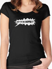 GET TO DA CHOPPA!! Women's Fitted Scoop T-Shirt