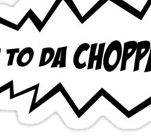 GET TO DA CHOPPA!! Sticker