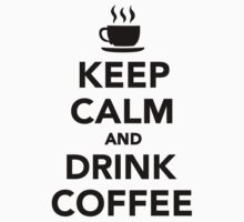 Keep calm and drink coffee by Designzz