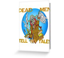 Dead Men Tell No Tales Greeting Card