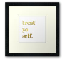 Treat Yo Self. Framed Print