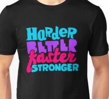 Harder, Better, Faster, Stronger Unisex T-Shirt