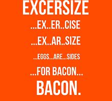 Eggs Are Sides For Bacon EXCERSIZE Unisex T-Shirt