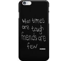 WHEN TIMES ARE TOUGH iPhone Case/Skin