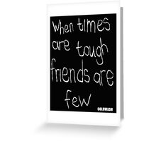 WHEN TIMES ARE TOUGH Greeting Card