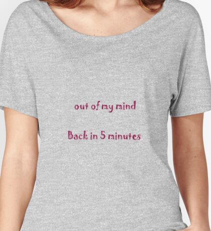 out of my mind back in 5 minutes Women's Relaxed Fit T-Shirt