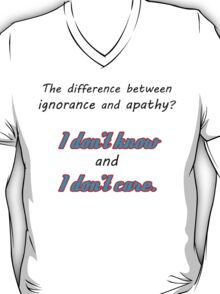 Ignorance and Apathy T-Shirt