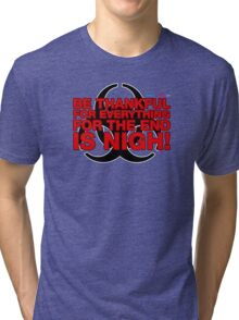 Be Thankful For Everything For The End Is Nigh Tri-blend T-Shirt