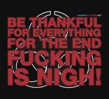 Be Thankful For Everything For The End Is Fucking Nigh by CarbonClothing
