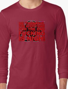 Be Thankful For Everything For The End Is Fucking Nigh Long Sleeve T-Shirt