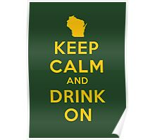 KEEP CALM AND DRINK ON (WISCONSIN) Poster