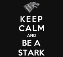 Keep Calm And Be A Stark by Phaedrart