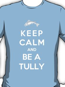 Keep Calm And Be A Tully T-Shirt
