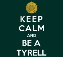 Keep Calm And Be A Tyrell by Phaedrart