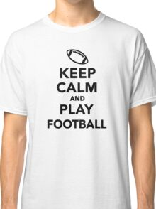 Keep calm and play Football  Classic T-Shirt