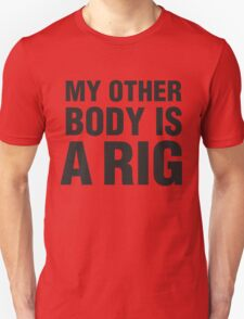 MY OTHER BODY IS A RIG T-Shirt