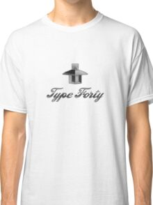 Type Forty  Classic T-Shirt