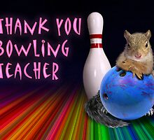 Thank You Bowling Teacher Squirrel by jkartlife