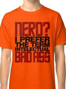 Nerd? Bad Ass Classic T-Shirt