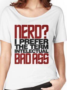 Nerd? Bad Ass Women's Relaxed Fit T-Shirt