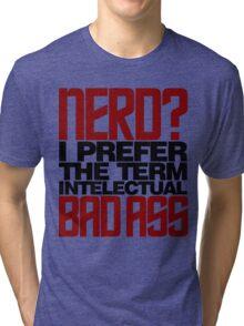 Nerd? Bad Ass Tri-blend T-Shirt
