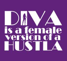 Diva is a female version of a hustler - lite by Kirdinn