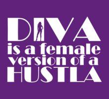 Diva is a female version of a hustler - lite by Kirdinn