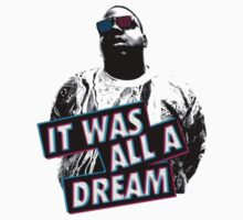 It Was All A Dream  by BossClothing