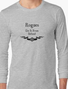 Rogues do it from behind. Long Sleeve T-Shirt